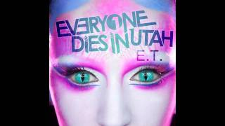 Everyone Dies In Utah - E.T. (Katy Perry Cover)