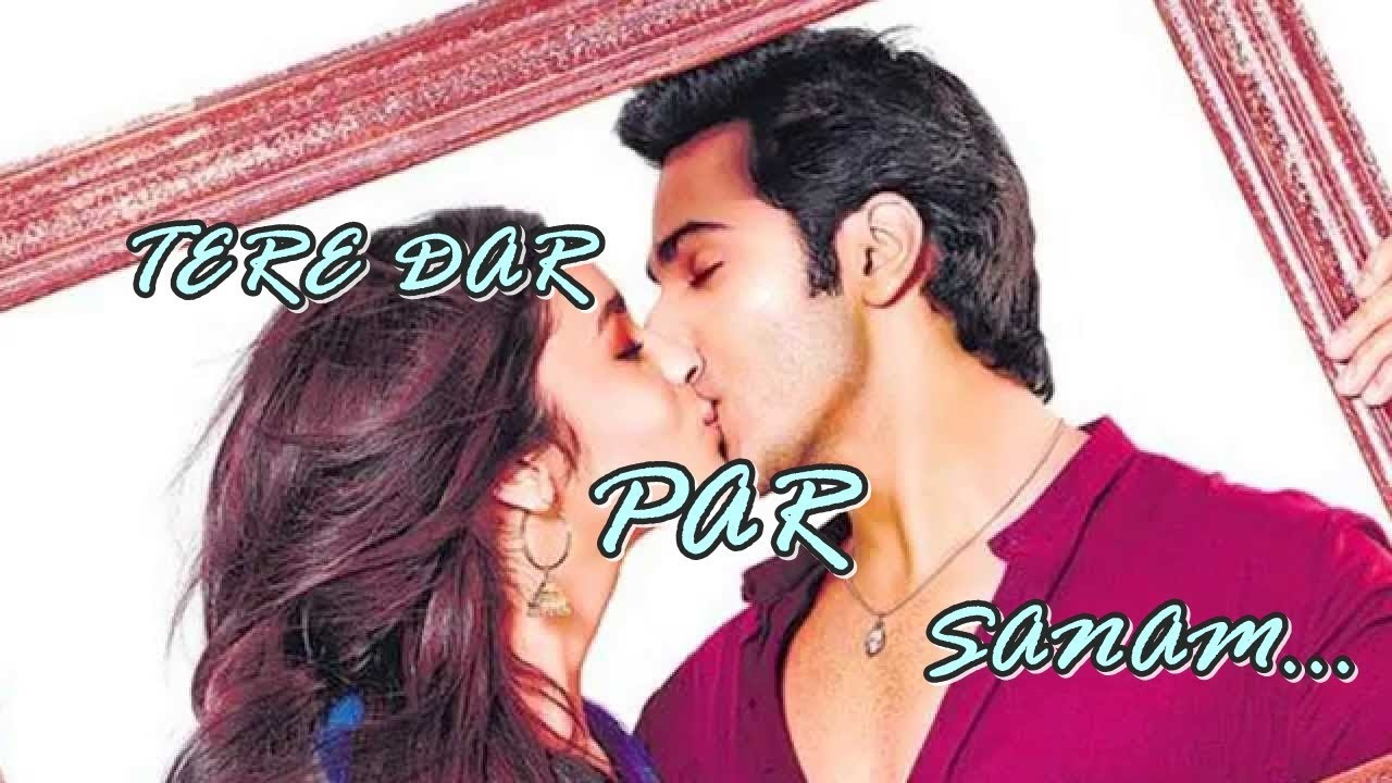 tere dar par sanam chale aaye mp3 new song 2018