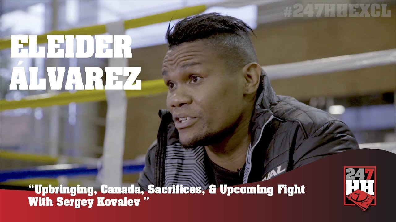 Eleider Álvarez - Upbringing, Canada, Sacrifices, & Upcoming Fight With Sergey Kovalev (247HH EX