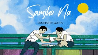 Samjho Na- Siddharth Gupta   Official Audio