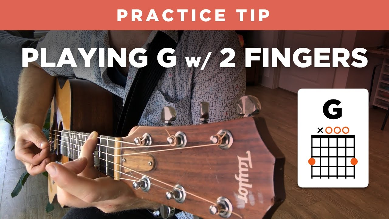 Practice Tip Playing The G Chord With Only 2 Fingers Easy