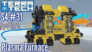 Terratech | Ep31 S4 | Plasma Furnace Retrofit | Terratech v1.0.0.2 Gameplay
