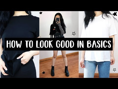 HOW TO LOOK STYLISH WITH BASICS!