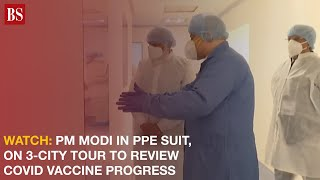 Watch: PM Modi in PPE suit, on 3-city tour to review Covid vaccine progress