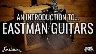 An introduction to Eastman Guitars