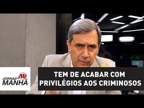 Tem de acabar com privilégios aos criminosos | Marco Antonio Villa