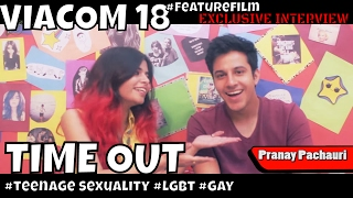 Time Out - Pranay Pachauri Talks About Gay & Teenage Sexuality
