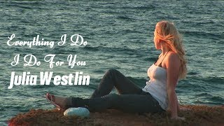 Download lagu Everything I Do I do It for You Julia Westlin HD