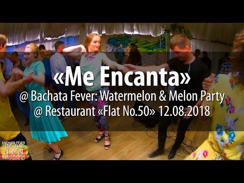 «Me Encanta» @ Bachata Fever: Watermelon & Melon Party @ Flat No.50 Restaurant 12.08.2018