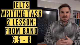 IELTS Writing Task 2 Lesson: From Band 6.5 - 8