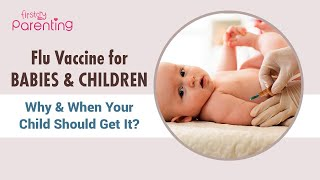 Flu Vaccine for Babies and Kids  - Why & When Your Child Should Get It