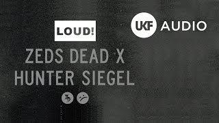Zeds Dead X Hunter Siegel Loud