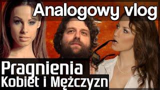 Analogowy Vlog #69 - Czego pragną Kobiety? Czego oczekują Mężczyźni?