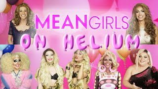 Mean Girls on Helium with Trixie, Ginger, Laganja, Gia, Tatianna, Coco and Nicole Paige Brooks
