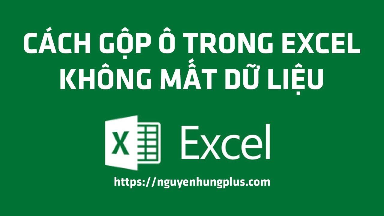 Hướng Dẫn Gộp Ô Trong Excel Không Bị Mất Dữ Liệu
