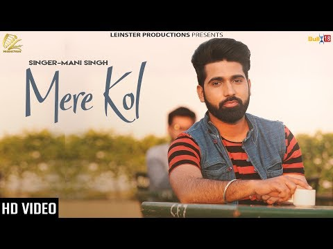 Mere Kol - Official Music Video | Mani Singh Ft. Ariya | Xtatic Muzic | Latest Punjabi Songs 2018