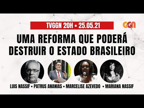 REFORMA ADMINISTRATIVA É INCONSTITUCIONAL | OS ABSURDOS DE MAYRA NA CPI | TVGGN20h (25/05/21)