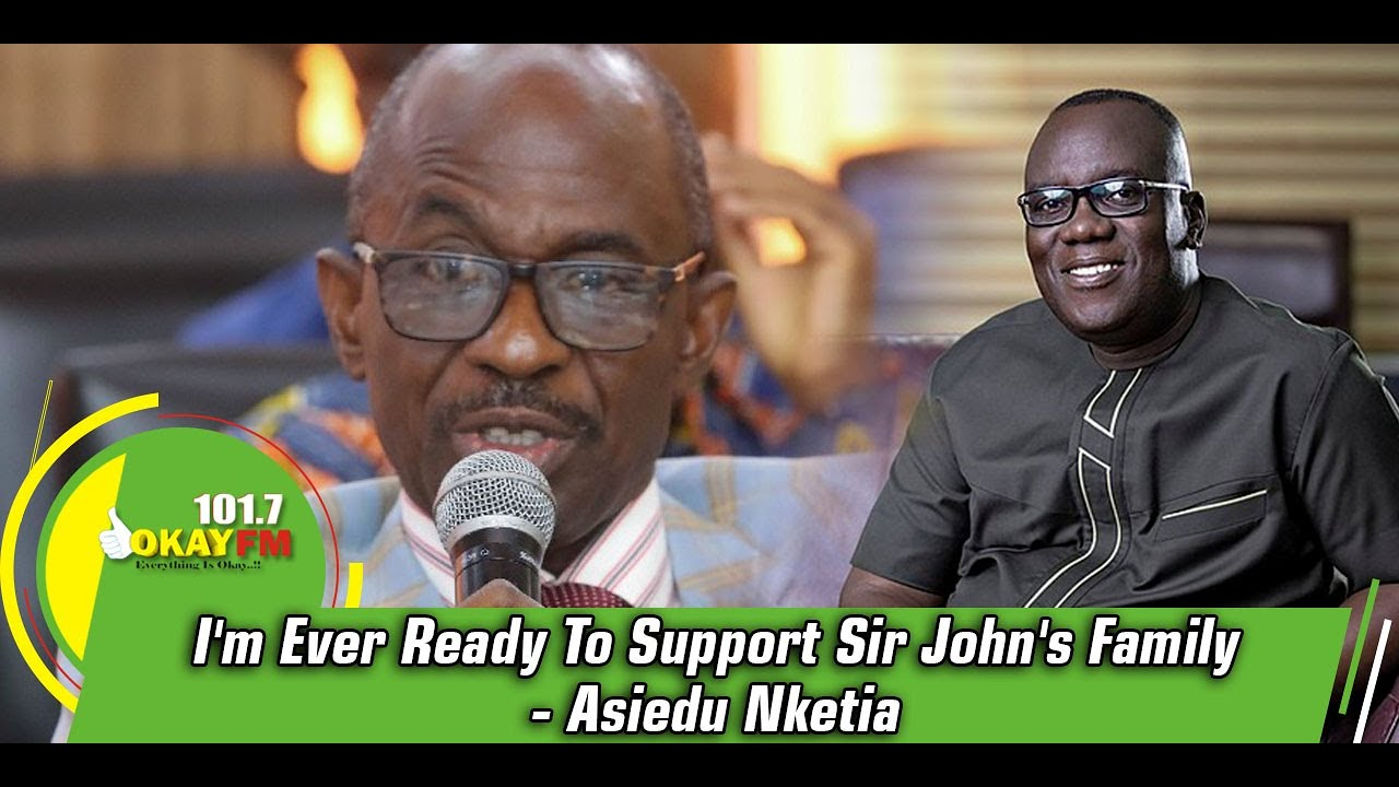 Download I'm Ever Ready To Support Sir John's Family - Asiedu Nketia