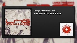Lange presents LNG - Hey! While The Sun Shines