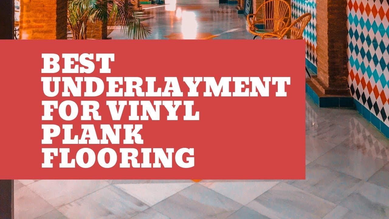 Best Underlayment For Vinyl Plank Flooring Youtube