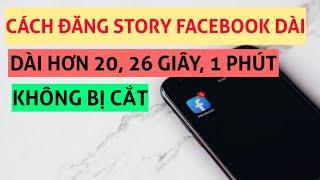 Cách đăng tin video dài hơn 26 giây lên Story Facebook không bị cắt