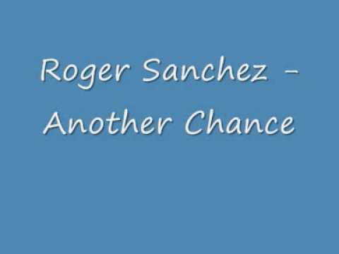 Roger Sanchez  Another Chance