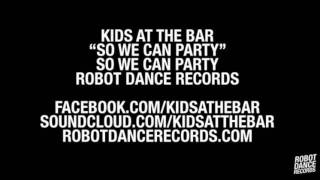 Kids At The Bar - So We Can Party [Robot Dance Records]