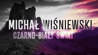 MICHAŁ WIŚNIEWSKI - CZARNO-BIAŁY ŚWIAT - Lyric's Video