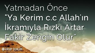 """Yatmadan Önce """"Ya Kerim c.c Allah'ın İkramıyla Rızkı Artar Fakir Zengin Olur"""""""