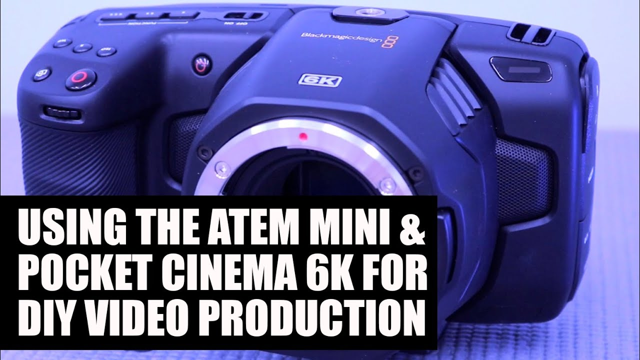 Blackmagic Design Atem Mini And Pocket Cinema 6k Creative Ideas For Diy Video Production Youtube