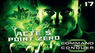 """Command & Conquer 3 Les guerres du tibérium Walkthrough FR #17(FIN) """"GDI-Acte 5/Point Zéro"""