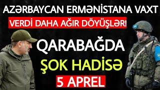 Yekun xəbərlər 05.04.2021 Azərbaycan Ermənistana VAXT VERDİ, son xeberler bugun 2021