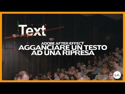 Adobe After Effect - AGGANCIARE UN TESTO AD UNA RIPRESA