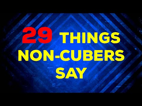 29 Things Non-Cubers Say