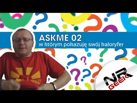 AskMe #02 - W którym pokazuję swój kaloryfer