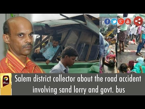 Salem district collector about the road accident involving sand lorry and govt. bus