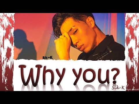 "SIK-K - ""WHY YOU ?"" 식케이 (Color Coded Lyrics Han/Rom/Eng/가사) (vostfr Cc)"