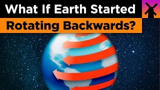 What If Earth Started Rotating Backwards Right Now?