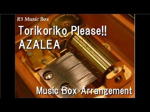 Torikoriko Please!!/AZALEA [Music Box] (