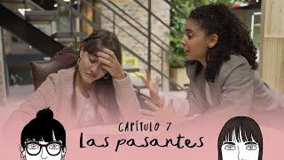 Las Pasantes - Cap 7 - Nuevos Retos, Nuevos Bandos