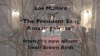 Zoe Mulford  — The President Sang Amazing Grace  (Live)