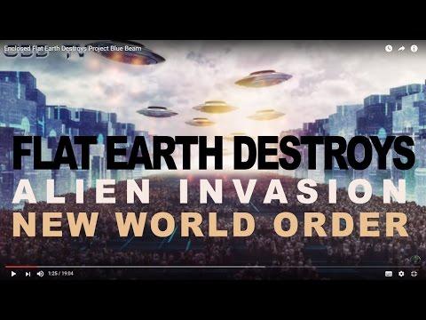 FLAT EARTH DESTROYS ALIEN INVASION NEW WORLD ORDER