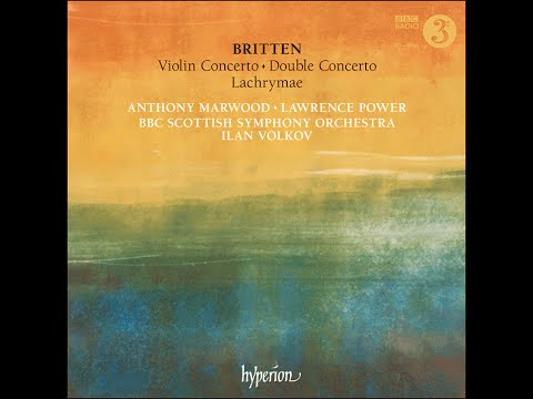 Benjamin Britten—Violin Concerto, Double Concerto & Lachrymae—Anthony Marwood & Lawrence Power