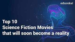 Top 10 Science Fiction Movies That Will Soon Become A Reality | Edureka