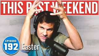 Easter | This Past Weekend w/ Theo Von #192