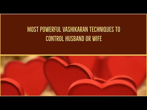 Most Powerful Vashikaran Techniques To Control Husband Or Wife