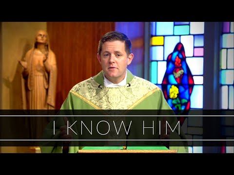 I Know Him | Homily: Father Eric Cadin