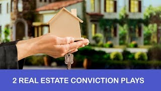2 Real Estate Conviction Plays