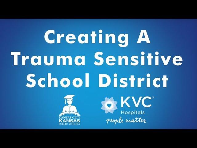 KCK Public Schools and KVC Hospitals on Creating Trauma-Sensitive Schools