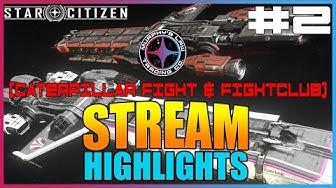 """STREAM HIGHLIGHTS #2 """"ORG CATERPILLAR BATTLE & FIGHT CLUB"""" [STAR CITIZEN]"""